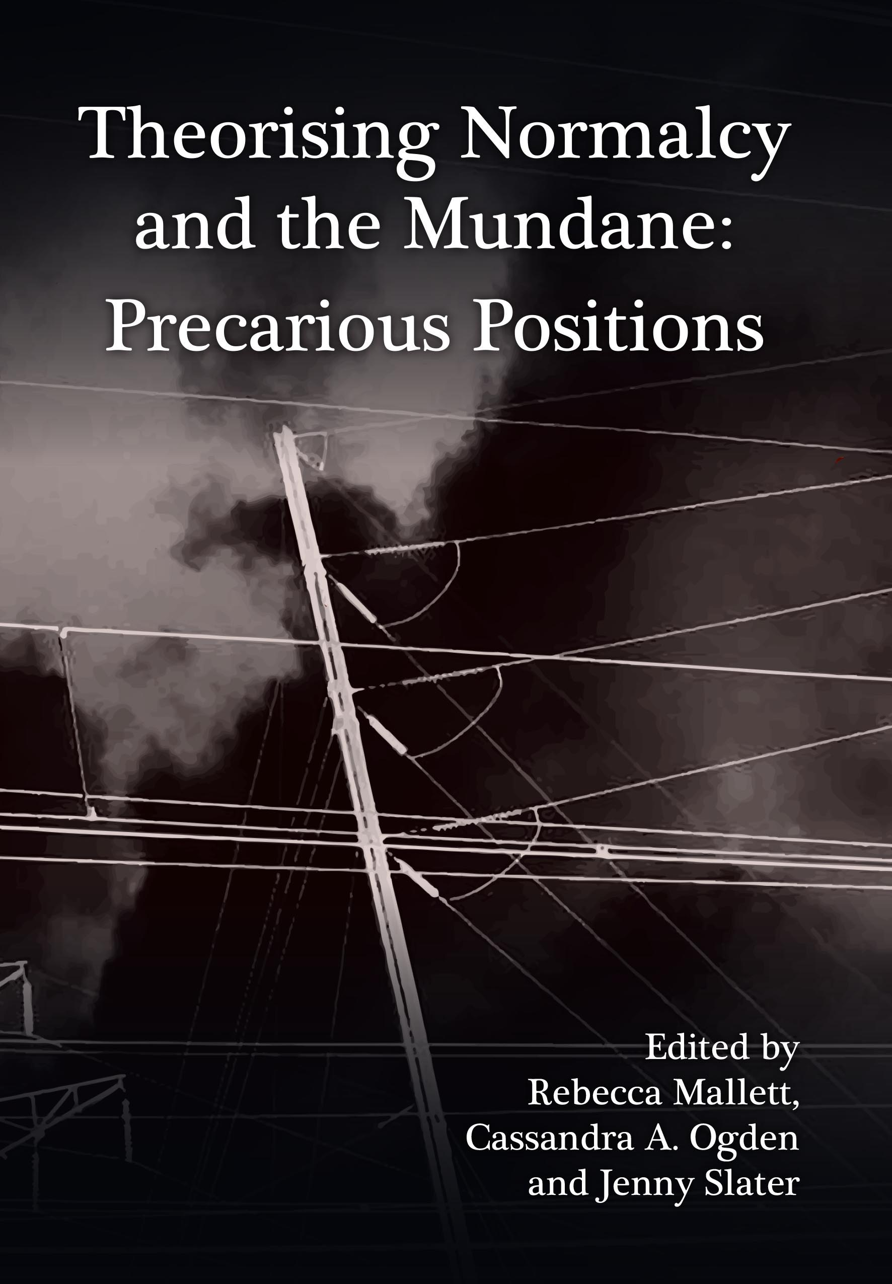 Theorising Normalcy and the Mundane: Precarious Positions
