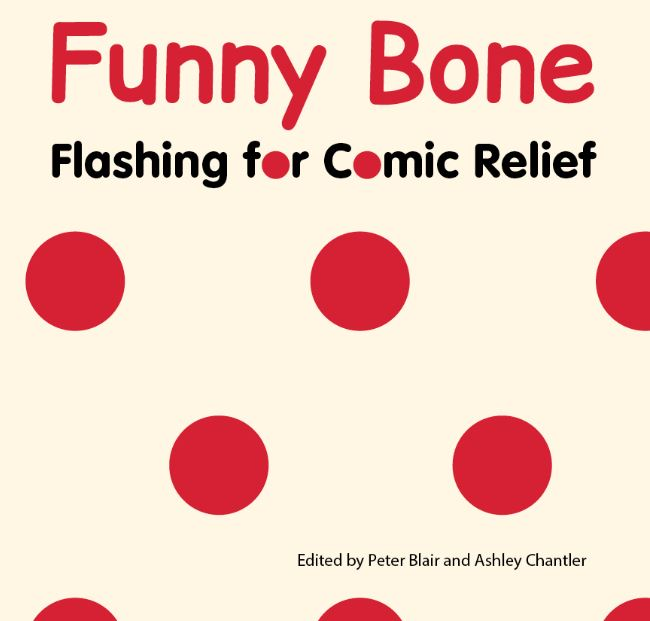 Funny Bone: Flashing for Comic Relief, edited by Peter Blair and Ashley Chantler (2017)