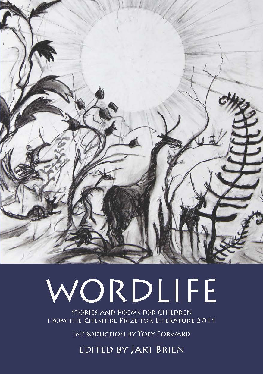 Wordlife: Stories and poems for Children from the Cheshire Prize for Literature 2011